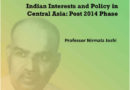 Indian Interests and Policy in Central Asia : Post 2014 Phase